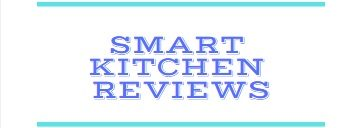 Smart Kitchen Reviews