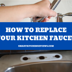 How to Replace Your Kitchen Faucet (Simple & Easy Process)