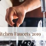 Best Kitchen Faucets 2019 Reviews & Buying Guide (Exclusive List)
