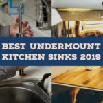 Best Undermount Kitchen Sinks 2019 Reviews & Buying Guide (100% Recommended)